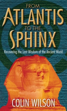 From Atlantis to the Sphinx : Recovering the Lost Wisdom of the Ancient World, Paperback