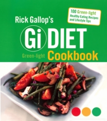 Rick Gallop's GI Diet Green-Light Cookbook : 100 Green-Light Healthy Eating Recipes and Lifestyle Tips, Paperback