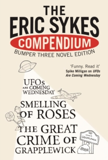 "The Eric Sykes' Compendium : His Three Classic Novels WITH ""Smelling of Roses"" AND ""Great Crime of Grapplewick"" AND ""UFOs are Coming Wednesday"", Paperback Book"