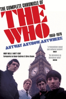 "Anyway Anyhow Anywhere : The Complete Chronicle of the ""Who"" 1958-1978, Paperback"