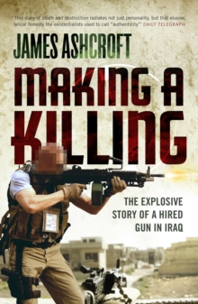 Making a Killing : The Explosive Story of a Hired Gun in Iraq, Paperback