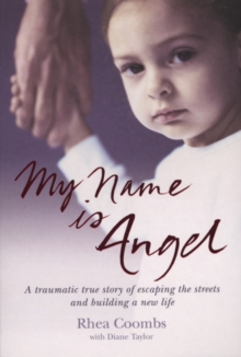 My Name is Angel : A Traumatic True Story of Escaping the Streets and Building a New Life, Paperback Book
