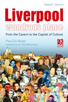Liverpool - Wondrous Place : From the Cavern to the Capital of Culture, Paperback