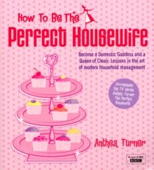 """How to be the Perfect Housewife"" : Lessons in the Art of Modern Household Management, Paperback"