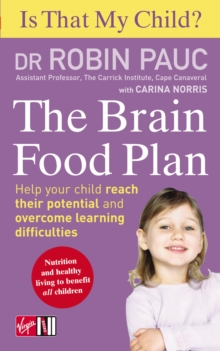 Is That My Child? the Brain Food Plan : Help Your Child Reach Their Potential and Overcome Learning Difficulties, Paperback