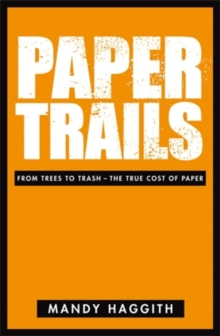 Paper Trails : From Trees to Trash - The True Cost of Paper, Paperback