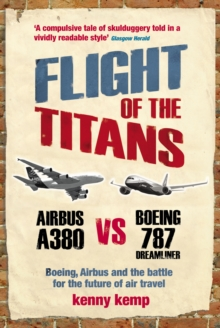 Flight of the Titans : Boeing, Airbus and the Battle for the Future of Air Travel, Paperback Book