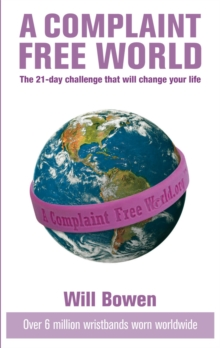 A Complaint-free World : The 21-day Challenge That Will Change Your Life, Paperback Book