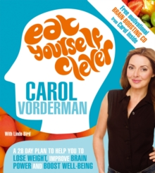Eat Yourself Clever : A 28-day Plan to Help You Lose Weight, Improve Brain Power and Boost Wellbeing, Paperback Book