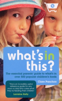 What's in This? : The Essential Parents' Guide to What's in Over 500 Popular Children's Foods, Paperback Book
