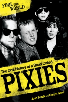 "Fool the World : The Oral History of a Band Called ""Pixies"", Paperback"