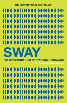 Sway : The Irresistible Pull of Irrational Behaviour, Paperback