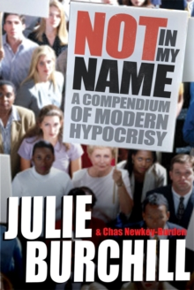 Not in My Name : A Compendium of Modern Hypocrisy, Paperback