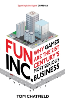 Fun Inc. : Why Games are the 21st Century's Most Serious Business, Paperback
