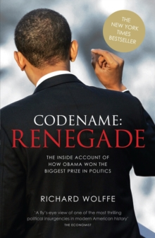 Codename - Renegade : The Inside Account of How Obama Won the Biggest Prize in Politics, Paperback