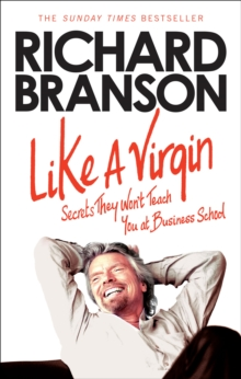 Like a Virgin : Secrets They Won't Teach You at Business School, Paperback Book