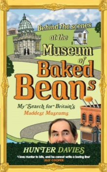 Behind the Scenes at the Museum of Baked Beans : My Search for Britain's Maddest Museums, Paperback Book