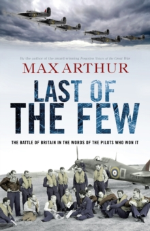 Last of the Few : The Battle of Britain in the Words of the Pilots Who Won it, Hardback