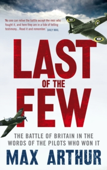 Last of the Few : The Battle of Britain in the Words of the Pilots Who Won It, Paperback Book