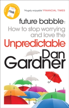 Future Babble : How to Stop Worrying and Love the Unpredictable, Paperback