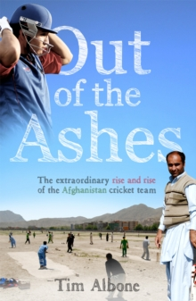 Out of the Ashes : The Remarkable Rise and Rise of the Afghanistan Cricket Team, Paperback