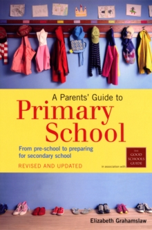 A Parents' Guide to Primary School : From Pre-school to Preparing for Secondary Shool, Paperback