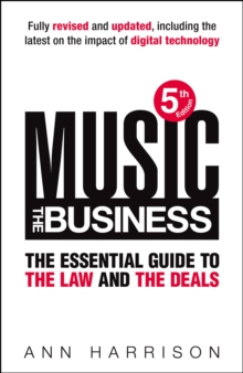 Music: The Business : The Essential Guide to the Law and the Deals, Hardback
