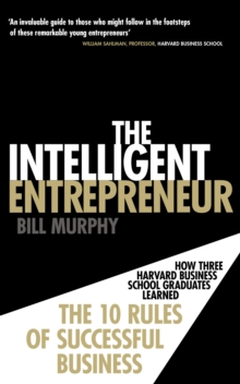 The Intelligent Entrepreneur : How Three Harvard Business School Graduates Learned the 10 Rules of Successful Business, Paperback