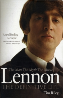 Lennon : The Man, the Myth, the Music - the Definitive Life, Hardback Book