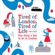 Tired of London, Tired of Life : One Thing a Day to Do in London, Hardback Book