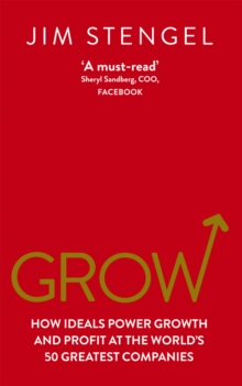 Grow : How Ideals Power Growth and Profit at the World's 50 Greatest Companies, Paperback
