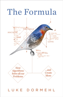 The Formula : How Algorithms Solve All Our Problems ... and Create More, Hardback Book