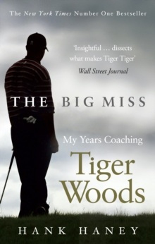 The Big Miss : My Years Coaching Tiger Woods, Paperback Book