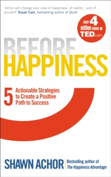 Before Happiness : Five Actionable Strategies to Create a Positive Path to Success, Paperback