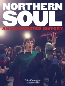 Northern Soul : An Illustrated History, Hardback