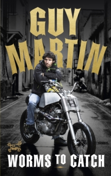 Guy Martin: Worms to Catch, Hardback