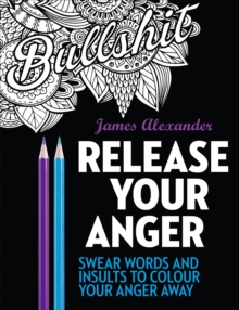 Release Your Anger: An Adult Coloring Book with 40 Swear Words to Color and Relax : 1, Paperback Book