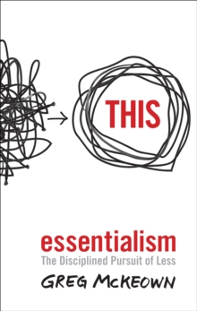 Essentialism : The Disciplined Pursuit of Less, Paperback