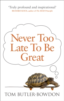 Never Too Late to be Great : The Power of Thinking Long, Paperback Book