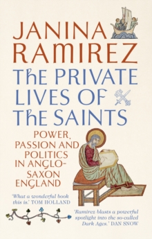 The Private Lives of the Saints : Power, Passion and Politics in Anglo-Saxon England, Paperback