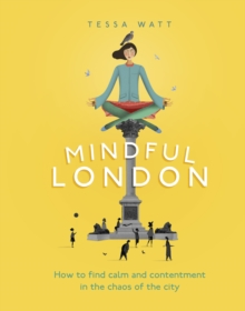 Mindful London : How to Find Calm and Contentment in the Chaos of the City, Hardback