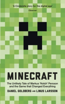 "Minecraft : The Unlikely Tale of Markus ""Notch"" Persson and the Game That Changed Everything, Paperback"