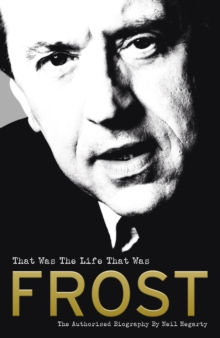 Frost: That Was the Life That Was : The Authorised Biography, Hardback