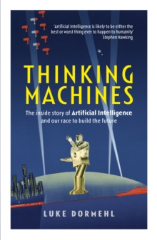 Thinking Machines : The Inside Story of Artificial Intelligence and Our Race to Build the Future, Paperback