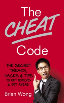 The Cheat Code : The Secret Tweaks, Hacks and Tips to Get Noticed and Get Ahead, Paperback