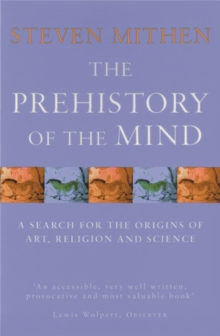 The Prehistory of the Mind : A Search for the Origins of Art, Religion and Science, Paperback