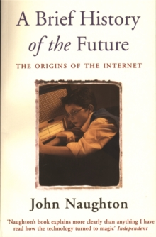 A Brief History of the Future : Origins of the Internet, Paperback