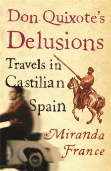 Don Quixote's Delusions : Travels in Castilian Spain, Paperback
