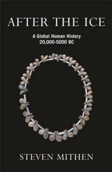 After the Ice : A Global Human History 20,000-5000 BC, Paperback