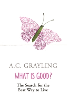 What is Good? : The Search for the Best Way to Live, Paperback
